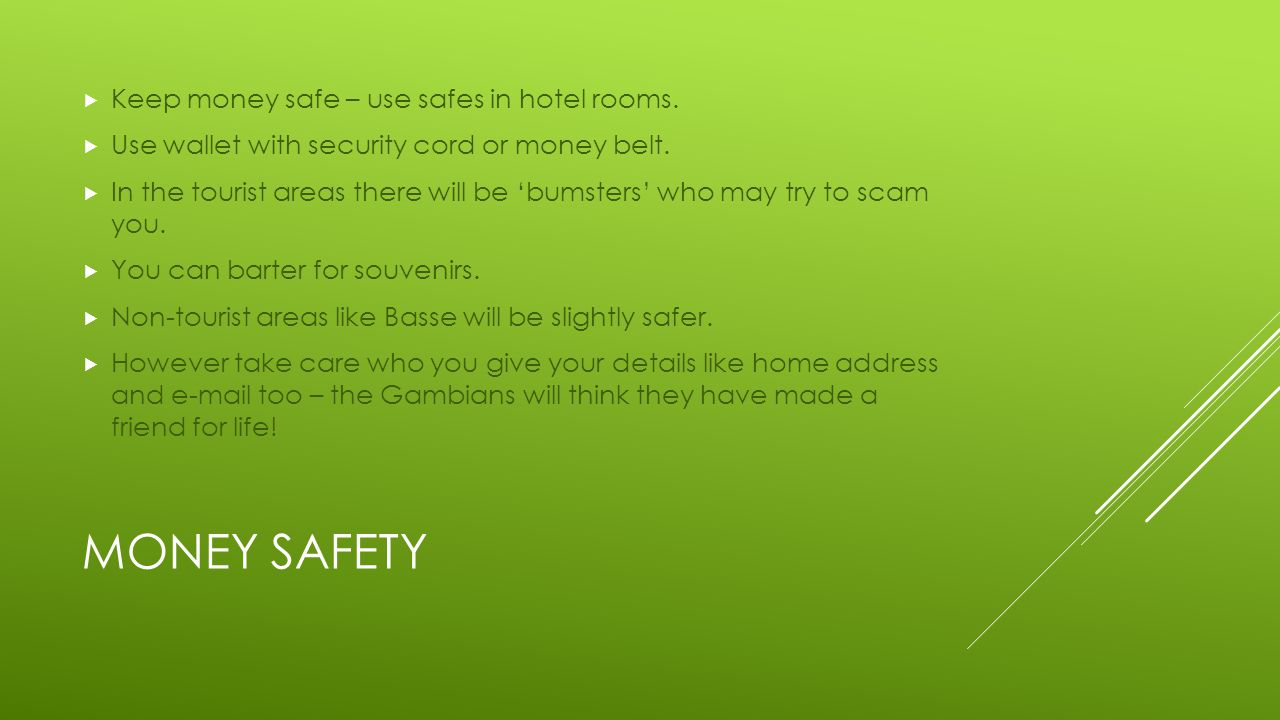MONEY SAFETY  Keep money safe – use safes in hotel rooms.