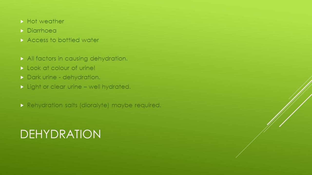 DEHYDRATION  Hot weather  Diarrhoea  Access to bottled water  All factors in causing dehydration.