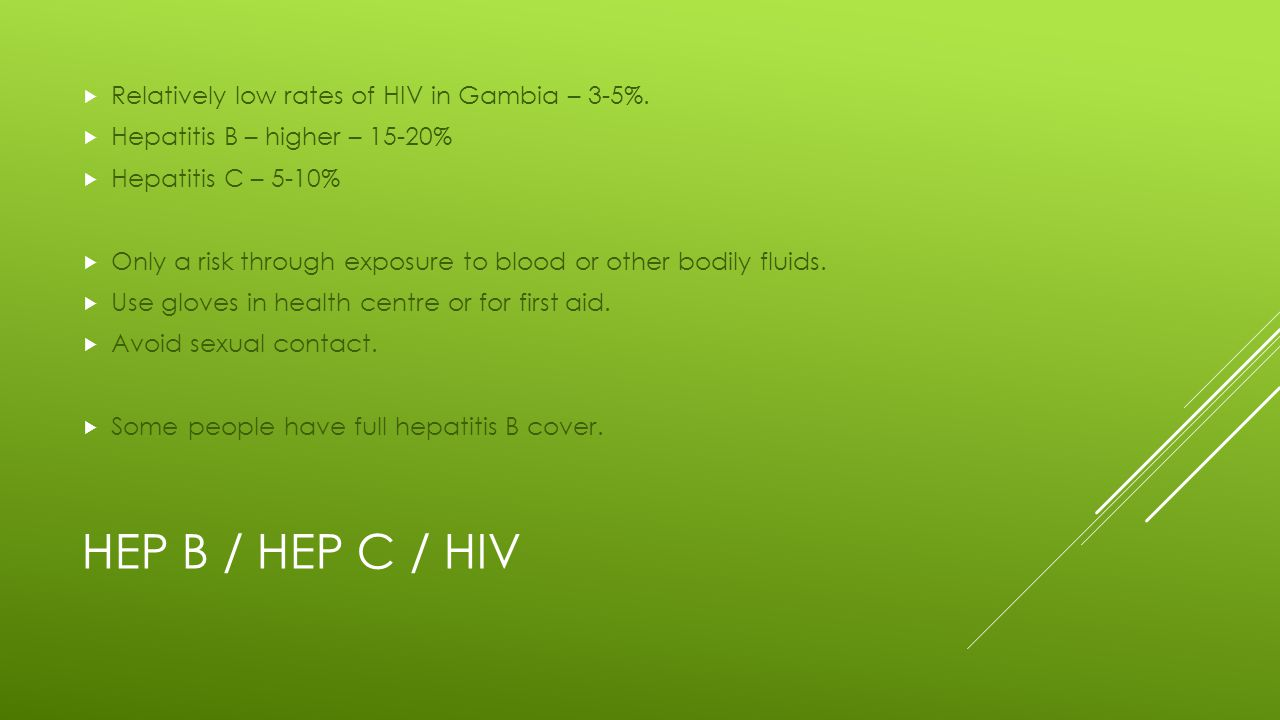 HEP B / HEP C / HIV  Relatively low rates of HIV in Gambia – 3-5%.