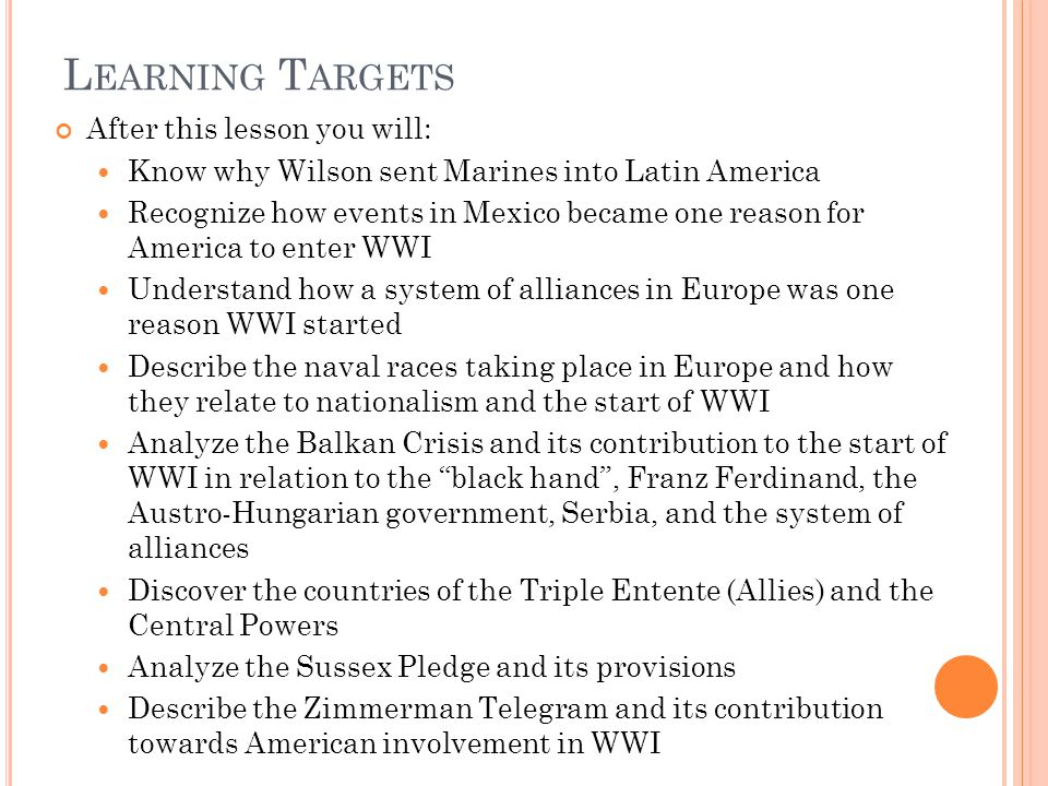 L EARNING T ARGETS After this lesson you will: Know why Wilson sent Marines into Latin America Recognize how events in Mexico became one reason for Am
