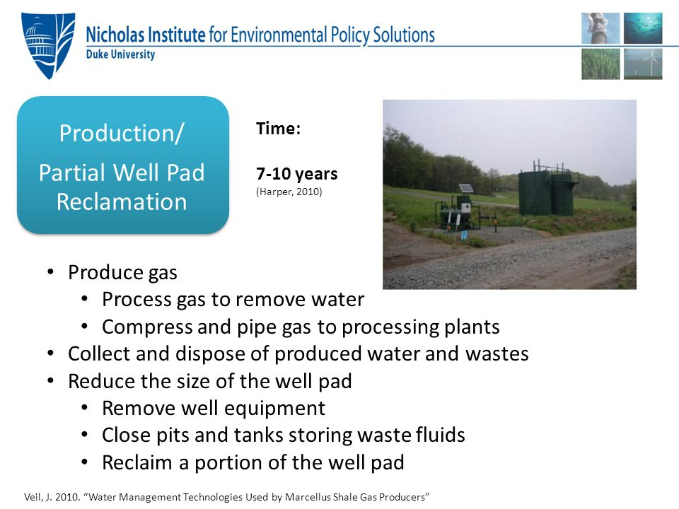 Production/ Partial Well Pad Reclamation Produce gas Process gas to remove water Compress and pipe gas to processing plants Collect and dispose of pro