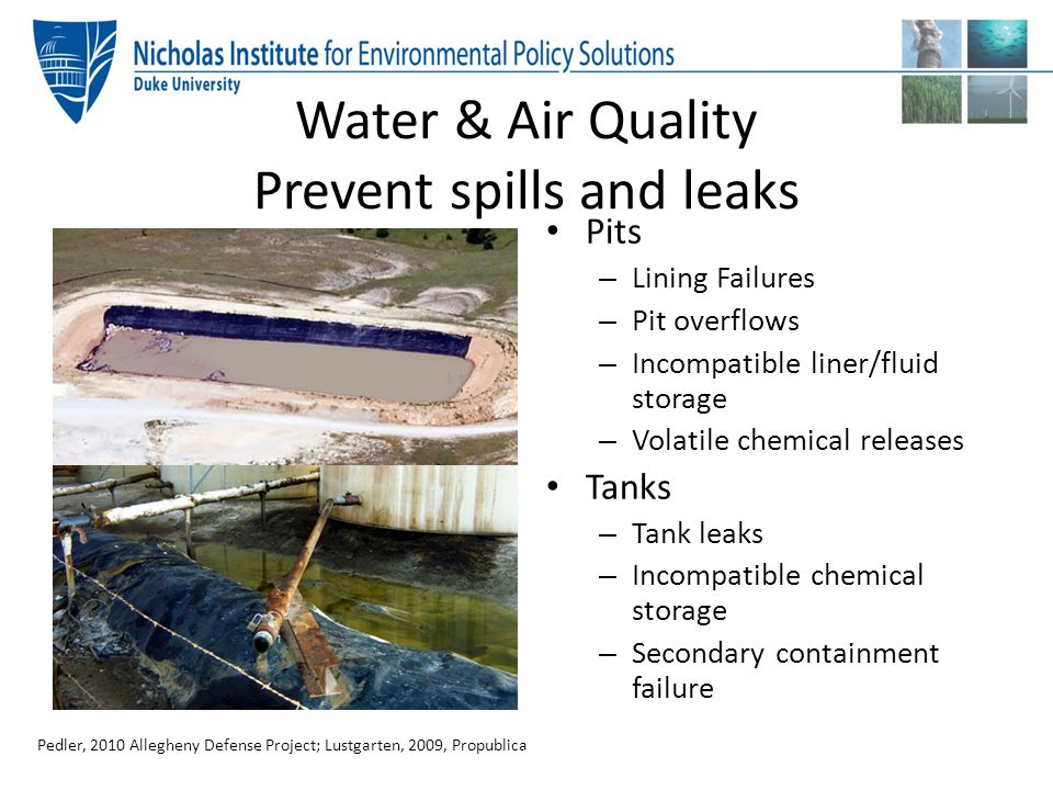 Water & Air Quality Prevent spills and leaks Pits – Lining Failures – Pit overflows – Incompatible liner/fluid storage – Volatile chemical releases Ta