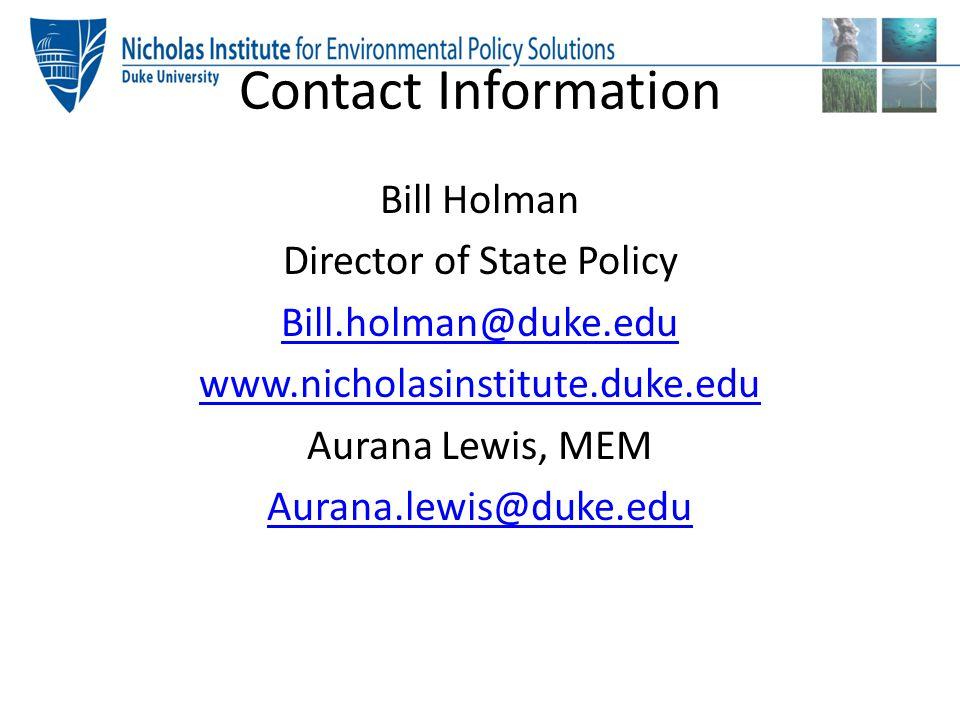 Contact Information Bill Holman Director of State Policy Bill.holman@duke.edu www.nicholasinstitute.duke.edu Aurana Lewis, MEM Aurana.lewis@duke.edu