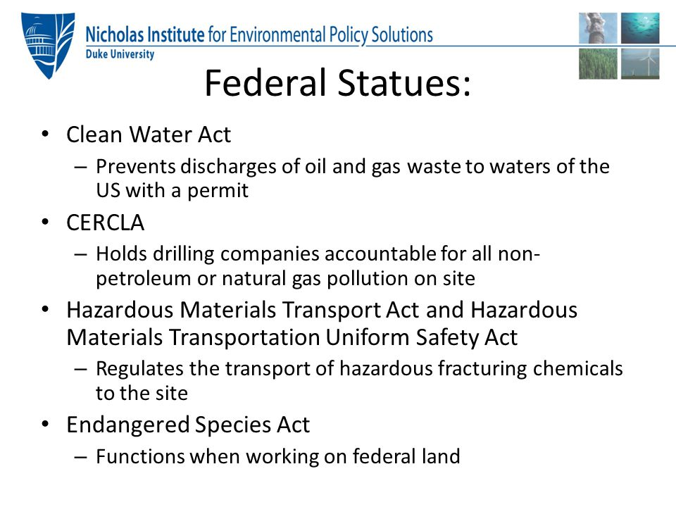Federal Statues: Clean Water Act – Prevents discharges of oil and gas waste to waters of the US with a permit CERCLA – Holds drilling companies accoun