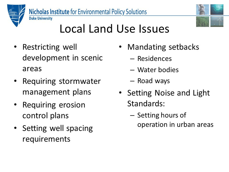 Local Land Use Issues Restricting well development in scenic areas Requiring stormwater management plans Requiring erosion control plans Setting well