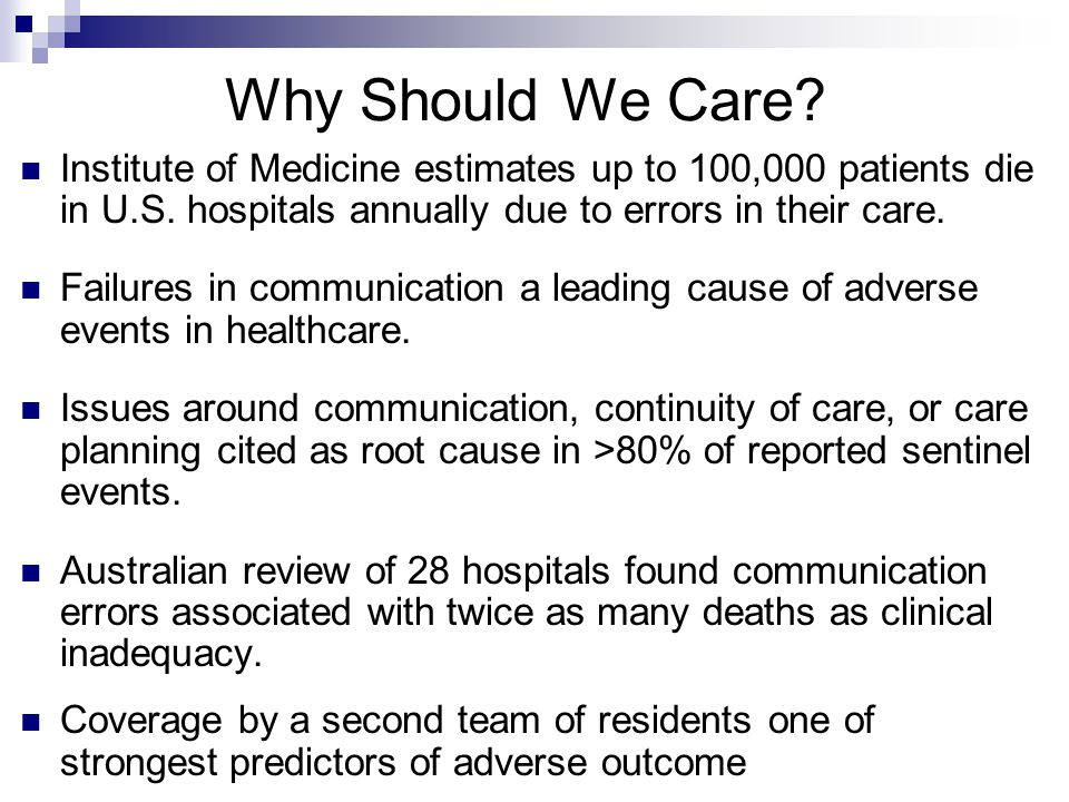 Why Should We Care. Institute of Medicine estimates up to 100,000 patients die in U.S.