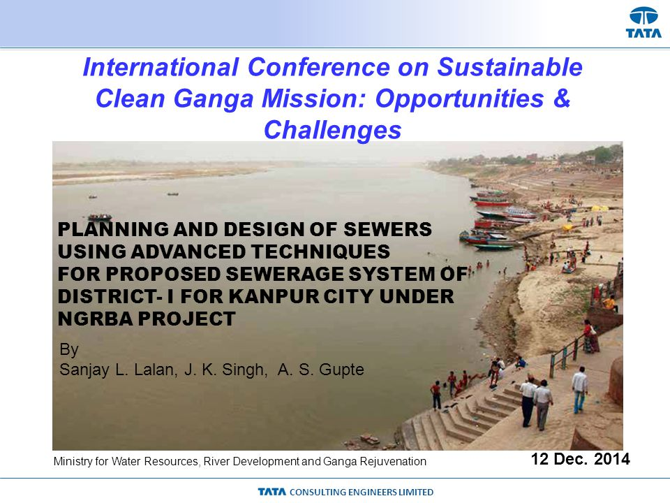 CONSULTING ENGINEERS LIMITED PLANNING AND DESIGN OF SEWERS USING ADVANCED TECHNIQUES FOR PROPOSED SEWERAGE SYSTEM OF DISTRICT- I FOR KANPUR CITY UNDER NGRBA PROJECT 12 Dec.