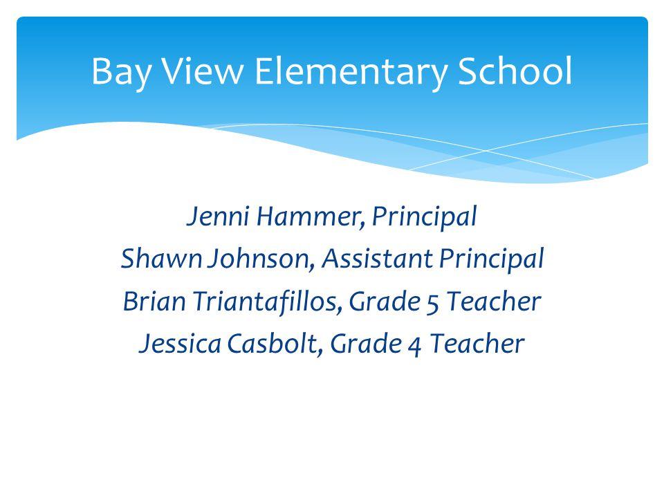 Jenni Hammer, Principal Shawn Johnson, Assistant Principal Brian Triantafillos, Grade 5 Teacher Jessica Casbolt, Grade 4 Teacher Bay View Elementary School