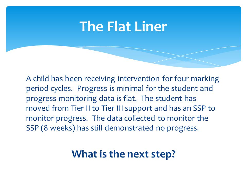 A child has been receiving intervention for four marking period cycles.