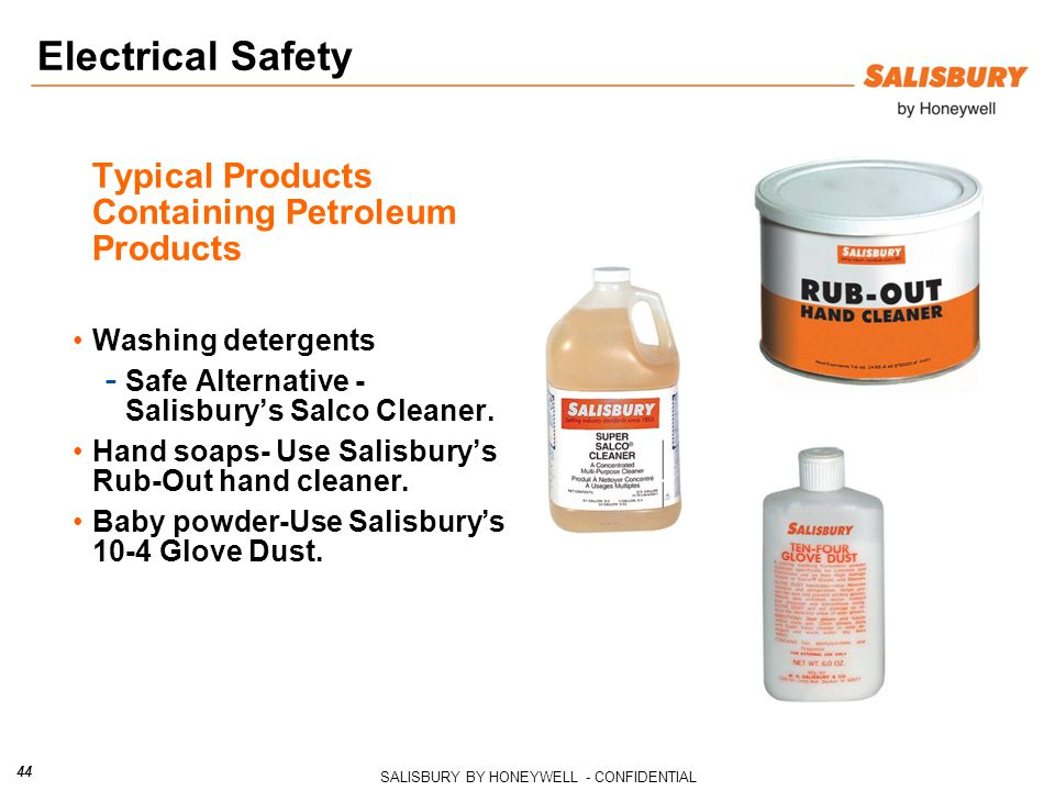 SALISBURY BY HONEYWELL - CONFIDENTIAL 44 Typical Products Containing Petroleum Products Washing detergents - Safe Alternative - Salisbury's Salco Cleaner.