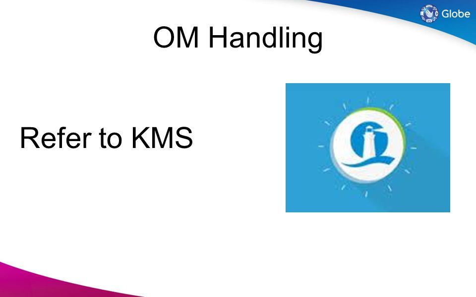 OM Handling Refer to KMS