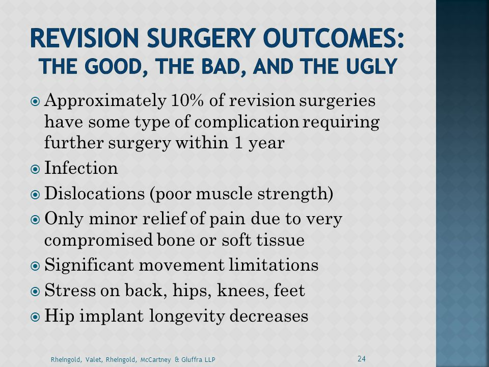  Approximately 10% of revision surgeries have some type of complication requiring further surgery within 1 year  Infection  Dislocations (poor musc