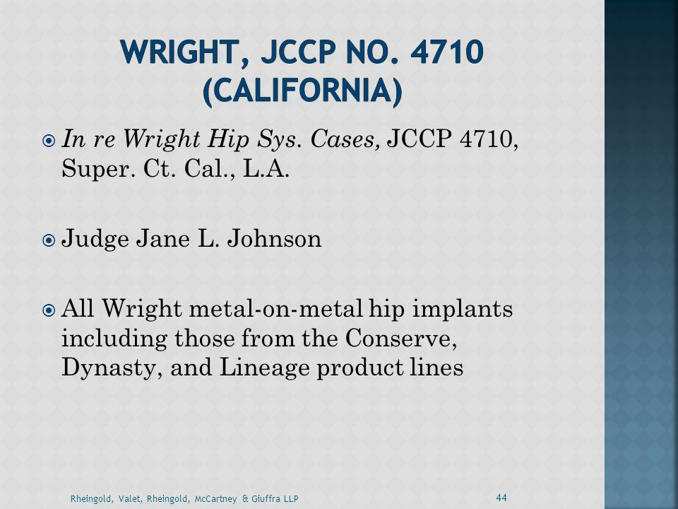  In re Wright Hip Sys. Cases, JCCP 4710, Super. Ct. Cal., L.A.  Judge Jane L. Johnson  All Wright metal-on-metal hip implants including those from