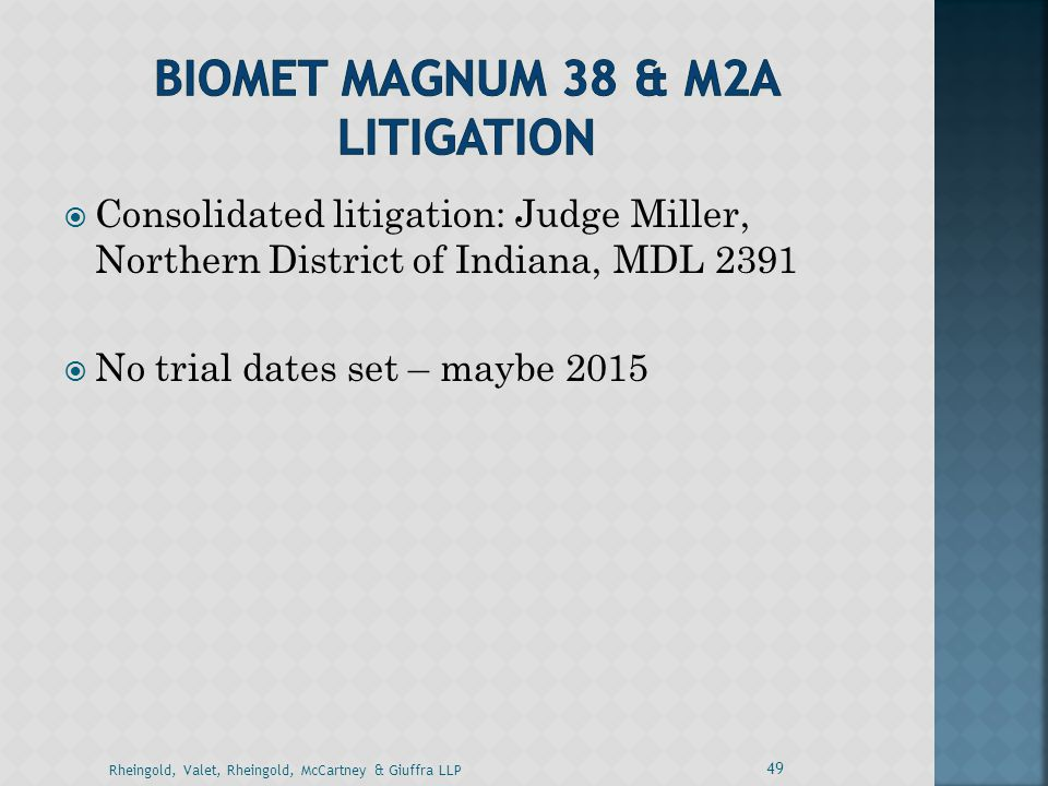  Consolidated litigation: Judge Miller, Northern District of Indiana, MDL 2391  No trial dates set – maybe 2015 49 Rheingold, Valet, Rheingold, McCa