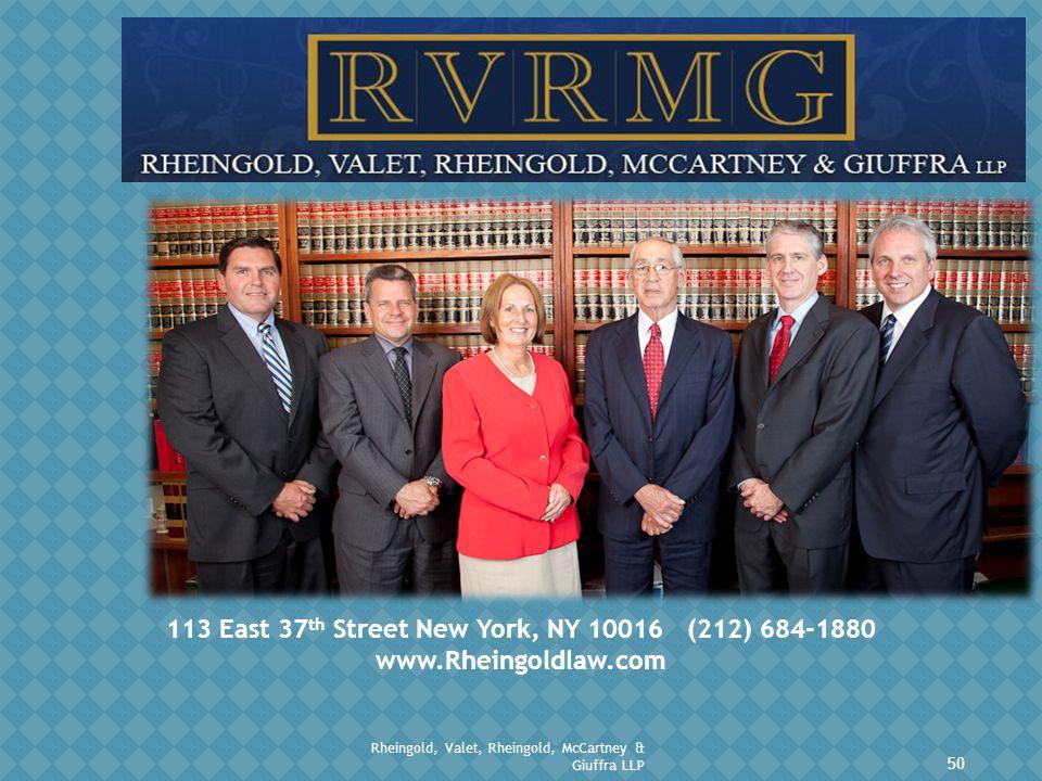 113 East 37 th Street New York, NY 10016 (212) 684-1880 www.Rheingoldlaw.com 50 Rheingold, Valet, Rheingold, McCartney & Giuffra LLP