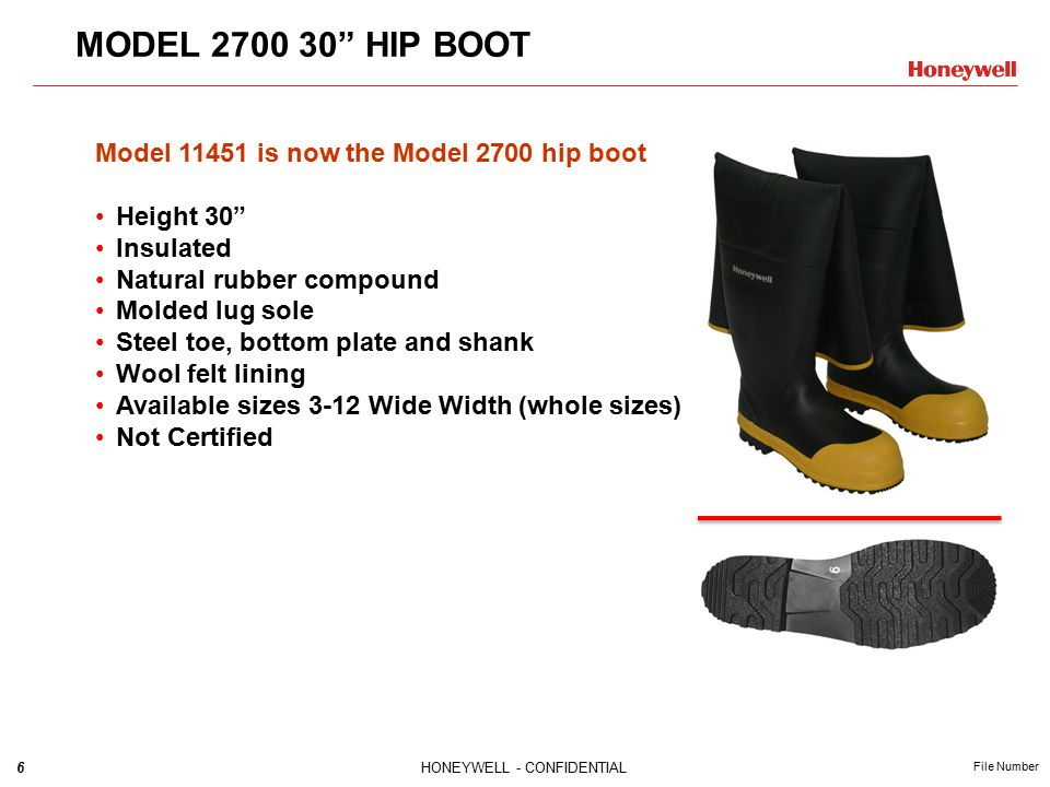 "6HONEYWELL - CONFIDENTIAL File Number MODEL 2700 30"" HIP BOOT Model 11451 is now the Model 2700 hip boot Height 30"" Insulated Natural rubber compound"