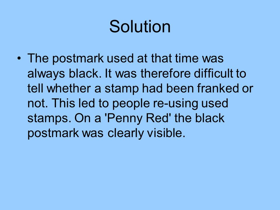 Solution The postmark used at that time was always black.