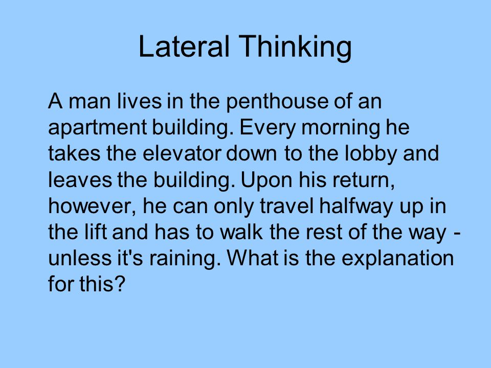 Lateral Thinking A man lives in the penthouse of an apartment building.