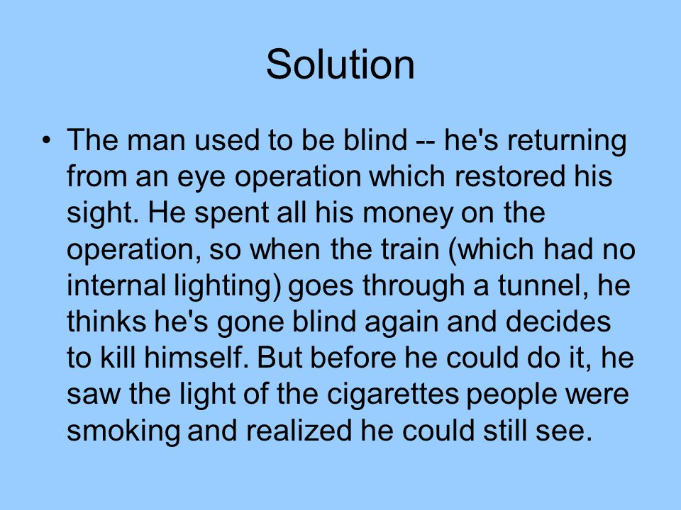 Solution The man used to be blind -- he s returning from an eye operation which restored his sight.