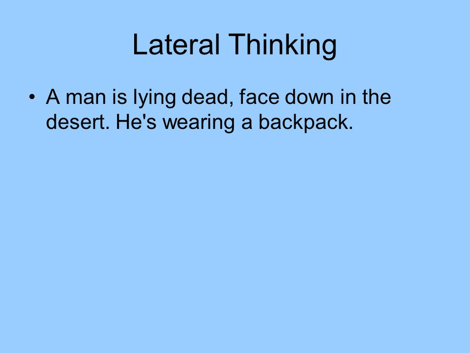 Lateral Thinking A man is lying dead, face down in the desert. He s wearing a backpack.