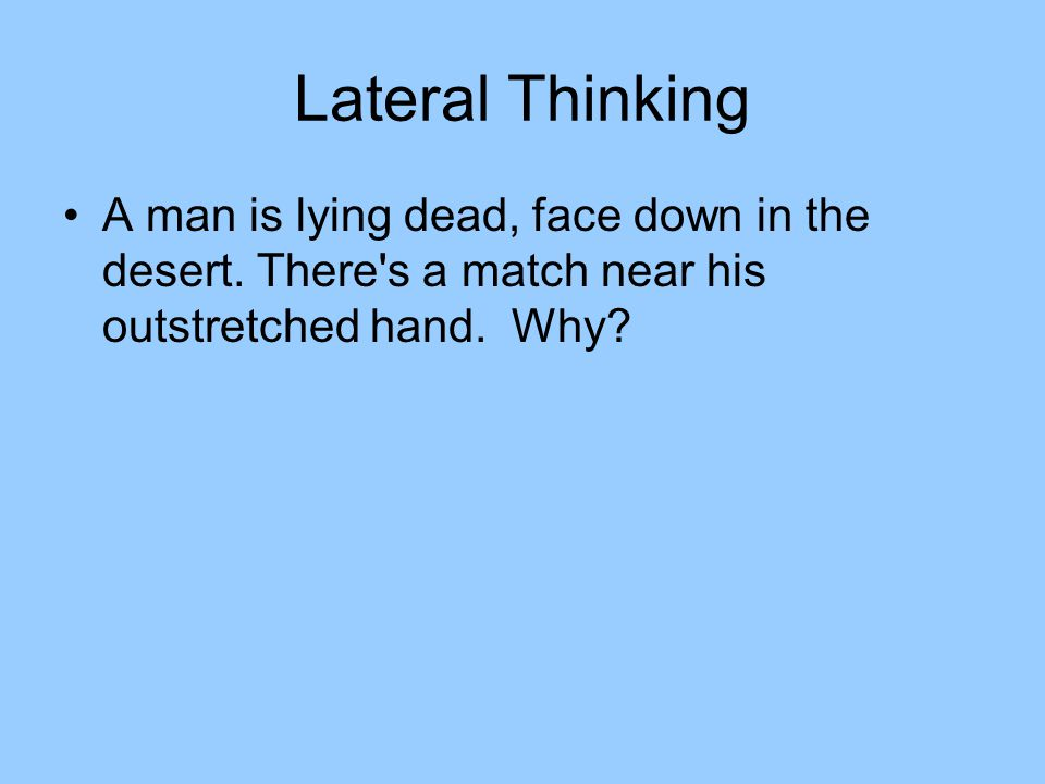 Lateral Thinking A man is lying dead, face down in the desert.