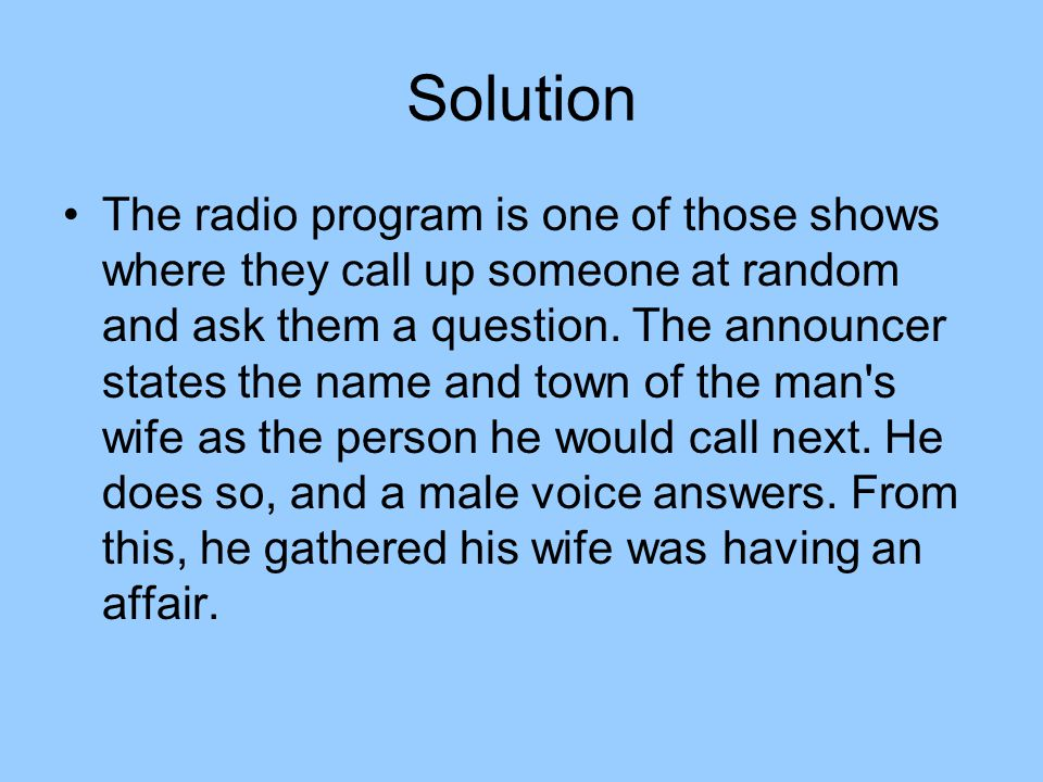 Solution The radio program is one of those shows where they call up someone at random and ask them a question.