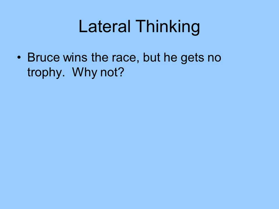Lateral Thinking Bruce wins the race, but he gets no trophy. Why not?