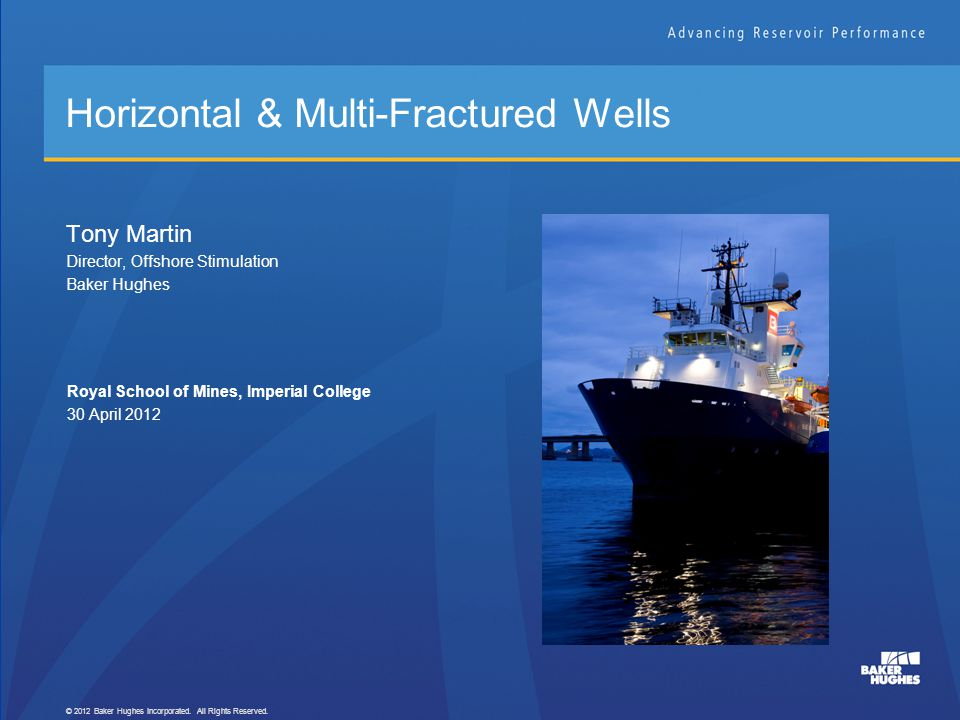 Fracturing Basics © 2012 Baker Hughes Incorporated. All Rights Reserved. 2