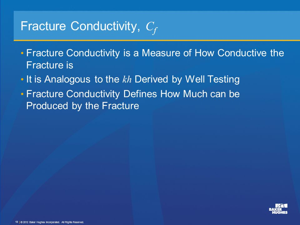 Fracture Conductivity, C f Fracture Conductivity is a Measure of How Conductive the Fracture is It is Analogous to the kh Derived by Well Testing Frac