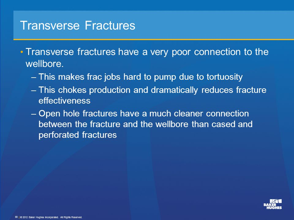 Transverse Fractures Transverse fractures have a very poor connection to the wellbore. –This makes frac jobs hard to pump due to tortuosity –This chok
