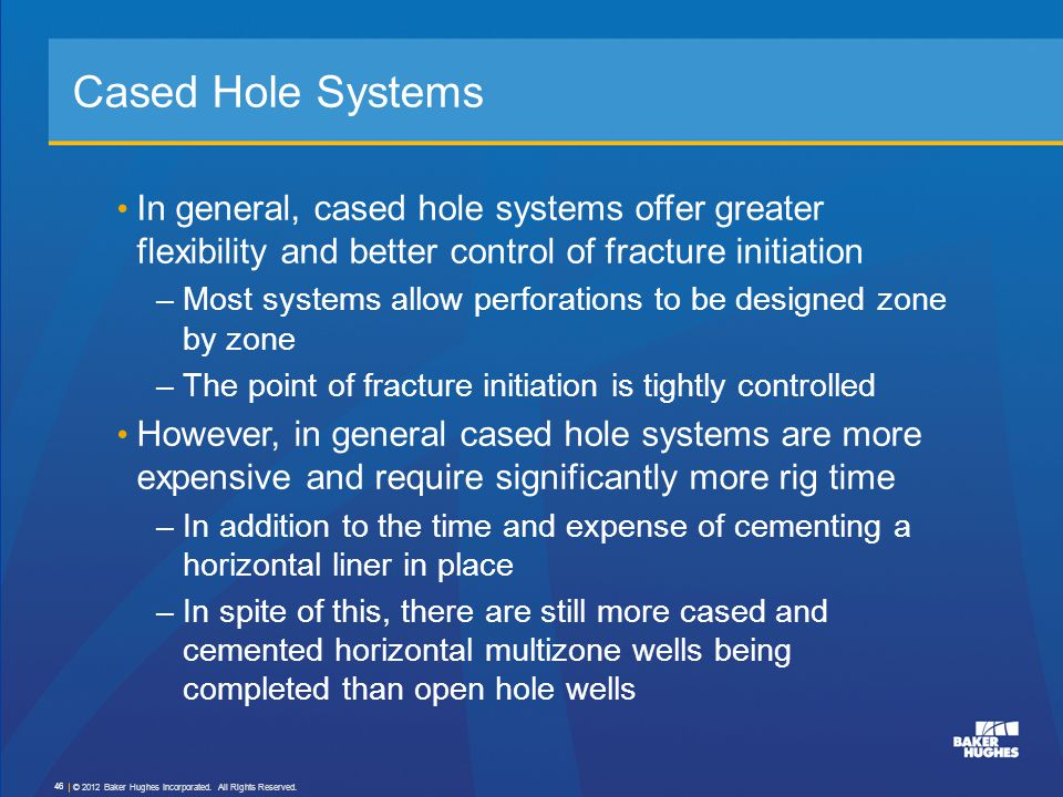 In general, cased hole systems offer greater flexibility and better control of fracture initiation –Most systems allow perforations to be designed zon
