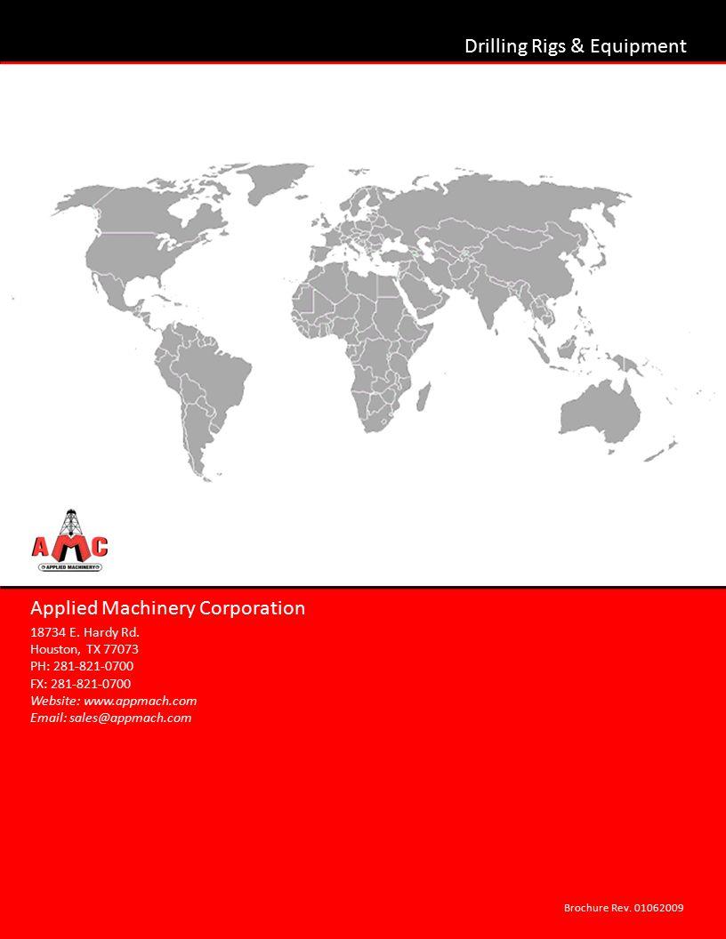 Applied Machinery Corporation 18734 E. Hardy Rd. Houston, TX 77073 PH: 281-821-0700 FX: 281-821-0700 Website: www.appmach.com Email: sales@appmach.com