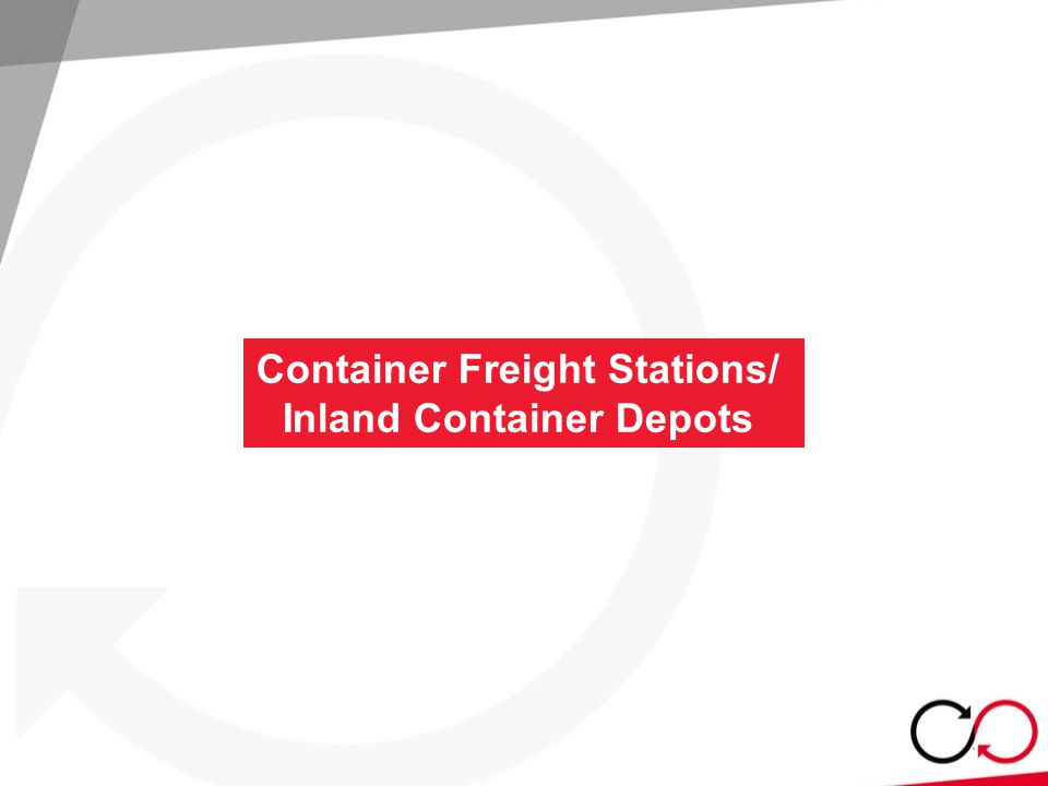 Container Freight Stations/ Inland Container Depots