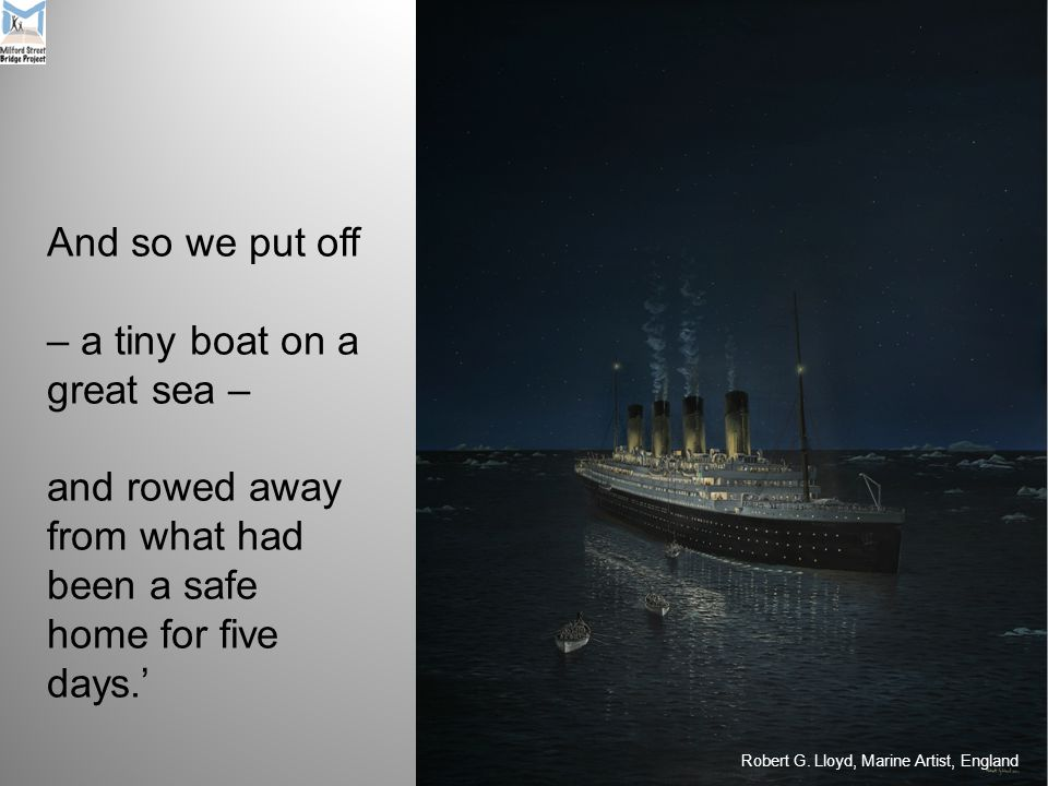 And so we put off – a tiny boat on a great sea – and rowed away from what had been a safe home for five days.' Robert G.