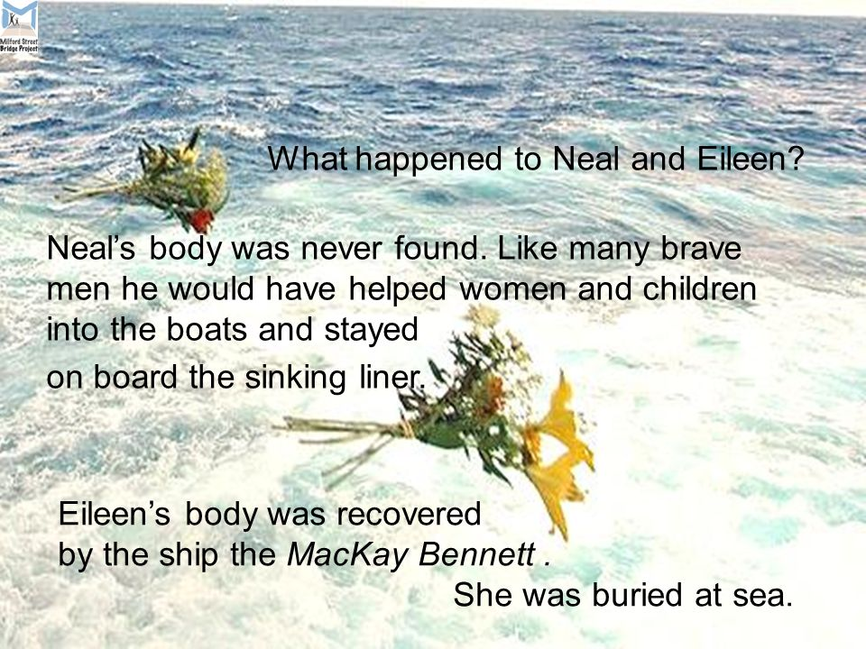 What happened to Neal and Eileen. Eileen's body was recovered by the ship the MacKay Bennett.