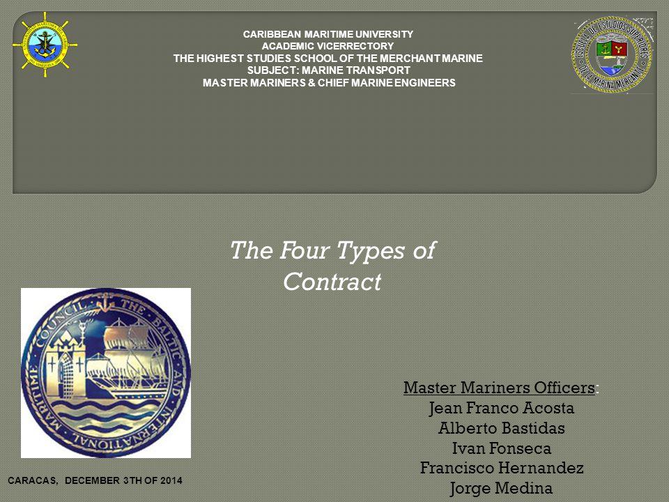 CARIBBEAN MARITIME UNIVERSITY ACADEMIC VICERRECTORY THE HIGHEST STUDIES SCHOOL OF THE MERCHANT MARINE SUBJECT: MARINE TRANSPORT MASTER MARINERS & CHIE