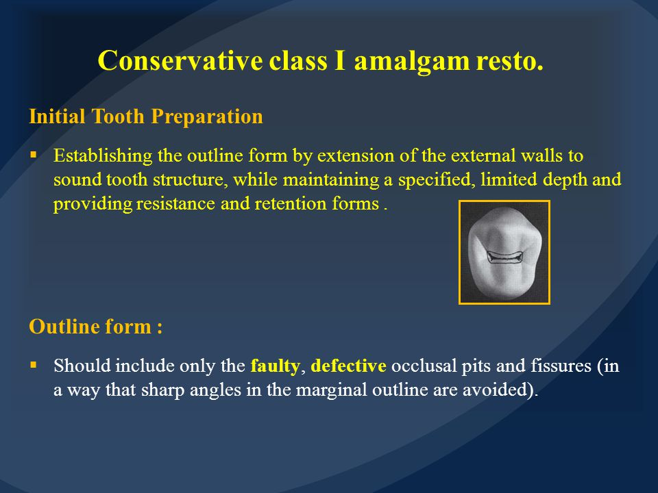 Conservative class I amalgam resto. Initial Tooth Preparation  Establishing the outline form by extension of the external walls to sound tooth struct