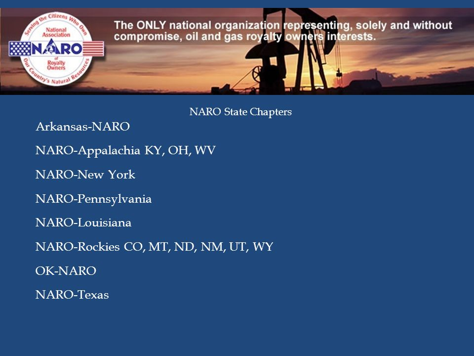 NARO State Chapters Arkansas-NARO NARO-Appalachia KY, OH, WV NARO-New York NARO-Pennsylvania NARO-Louisiana NARO-Rockies CO, MT, ND, NM, UT, WY OK-NARO NARO-Texas
