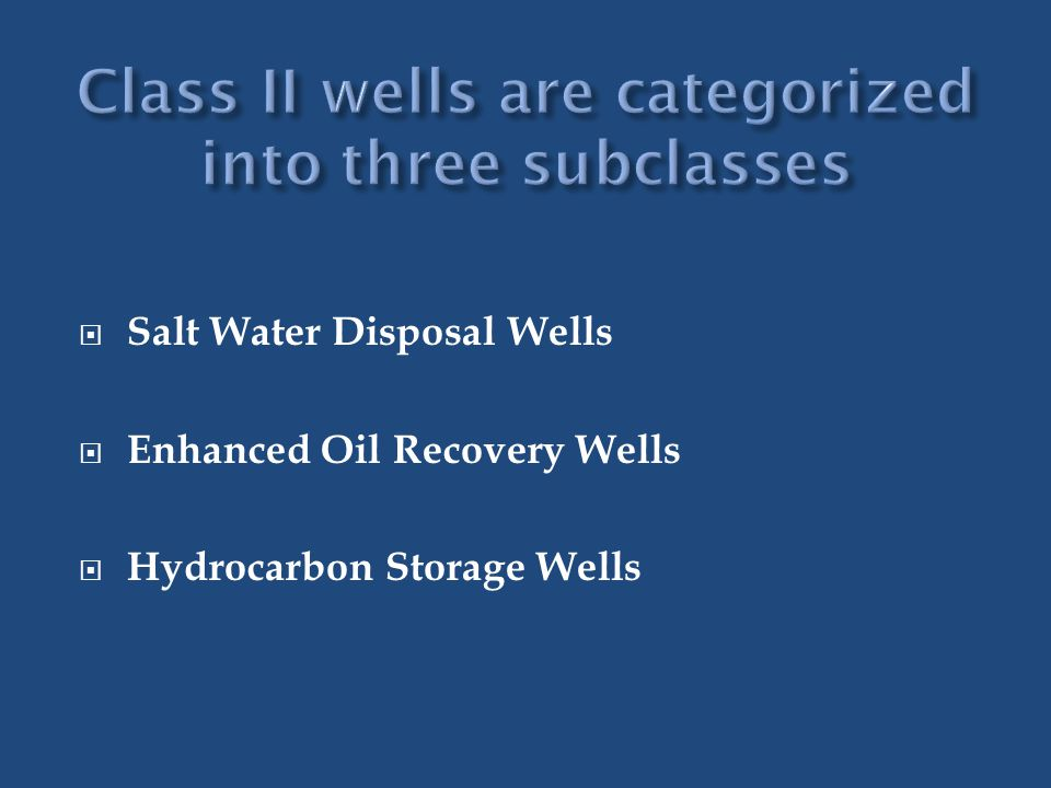  Salt Water Disposal Wells  Enhanced Oil Recovery Wells  Hydrocarbon Storage Wells