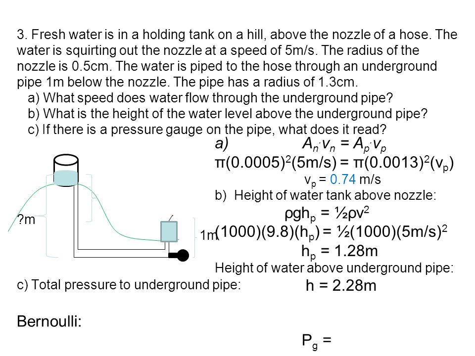 3. Fresh water is in a holding tank on a hill, above the nozzle of a hose. The water is squirting out the nozzle at a speed of 5m/s. The radius of the