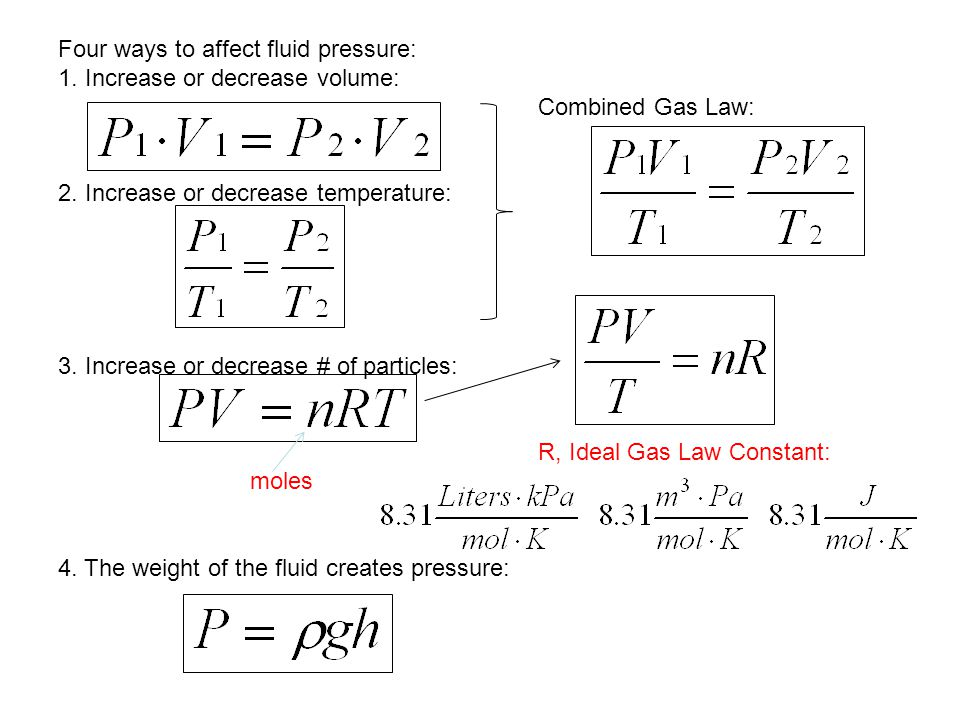 Four ways to affect fluid pressure: 1. Increase or decrease volume: Combined Gas Law: 2. Increase or decrease temperature: 3. Increase or decrease # o