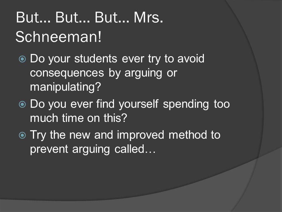 But… But… But… Mrs. Schneeman.