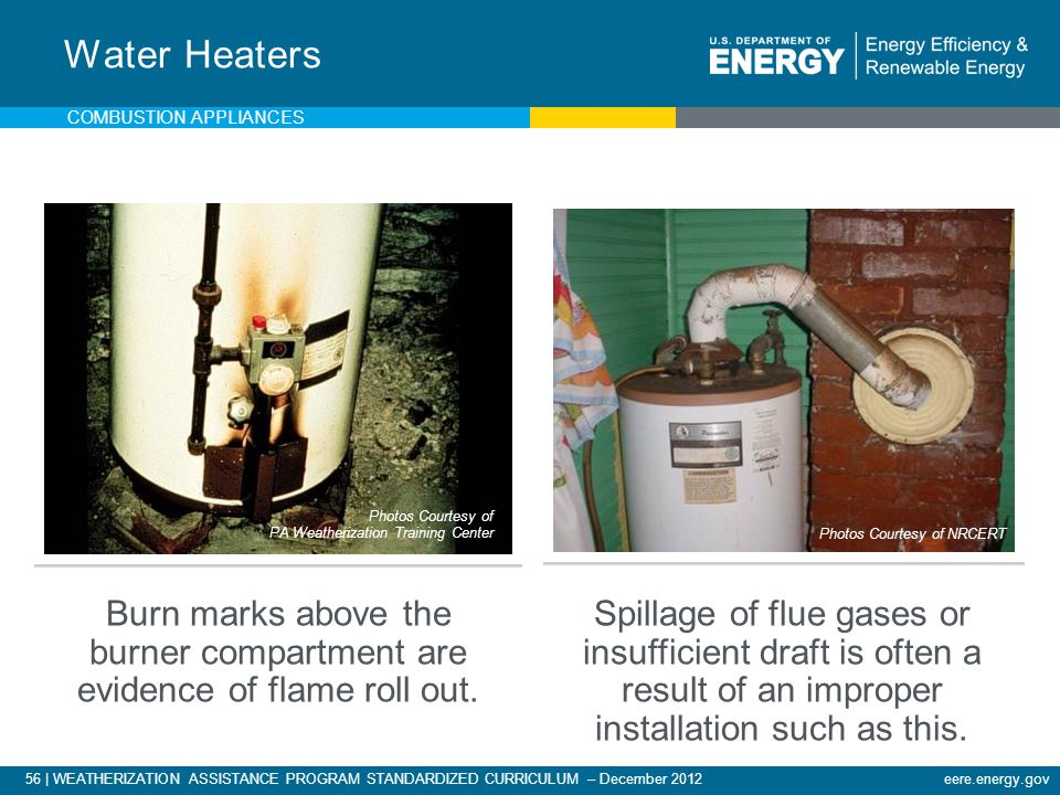 56 | WEATHERIZATION ASSISTANCE PROGRAM STANDARDIZED CURRICULUM – December 2012eere.energy.gov Water Heaters Burn marks above the burner compartment ar