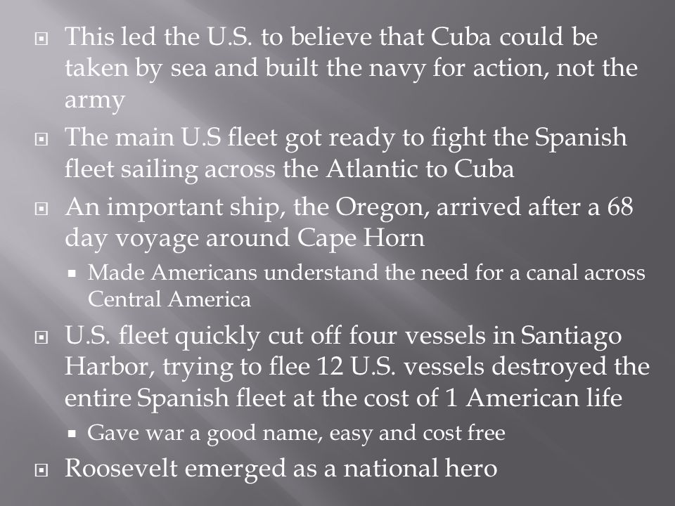  This led the U.S. to believe that Cuba could be taken by sea and built the navy for action, not the army  The main U.S fleet got ready to fight the