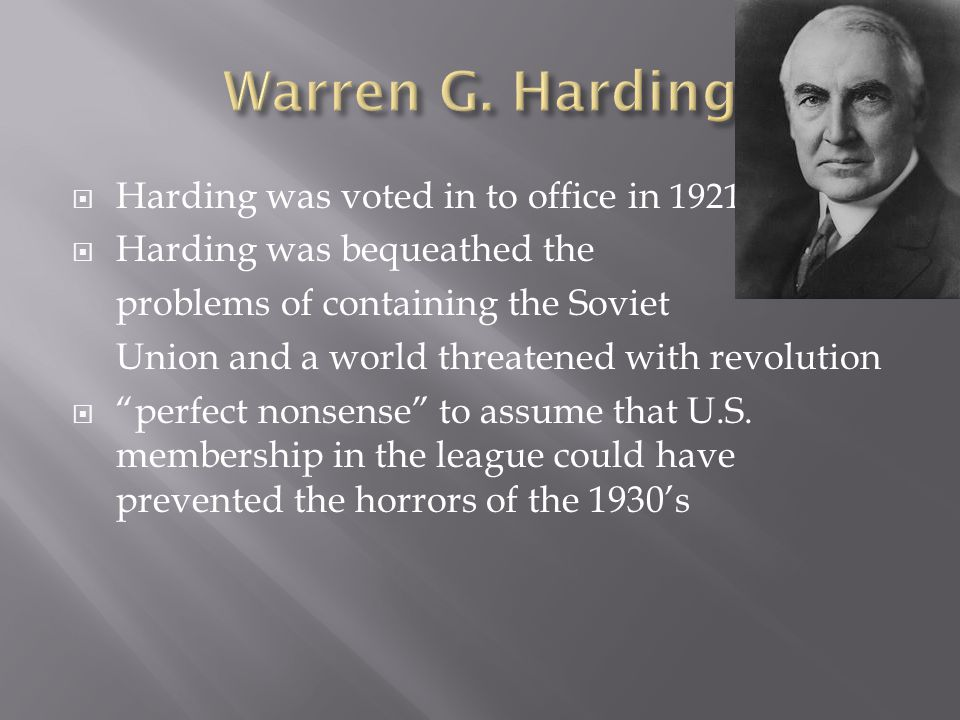  Harding was voted in to office in 1921  Harding was bequeathed the problems of containing the Soviet Union and a world threatened with revolution 