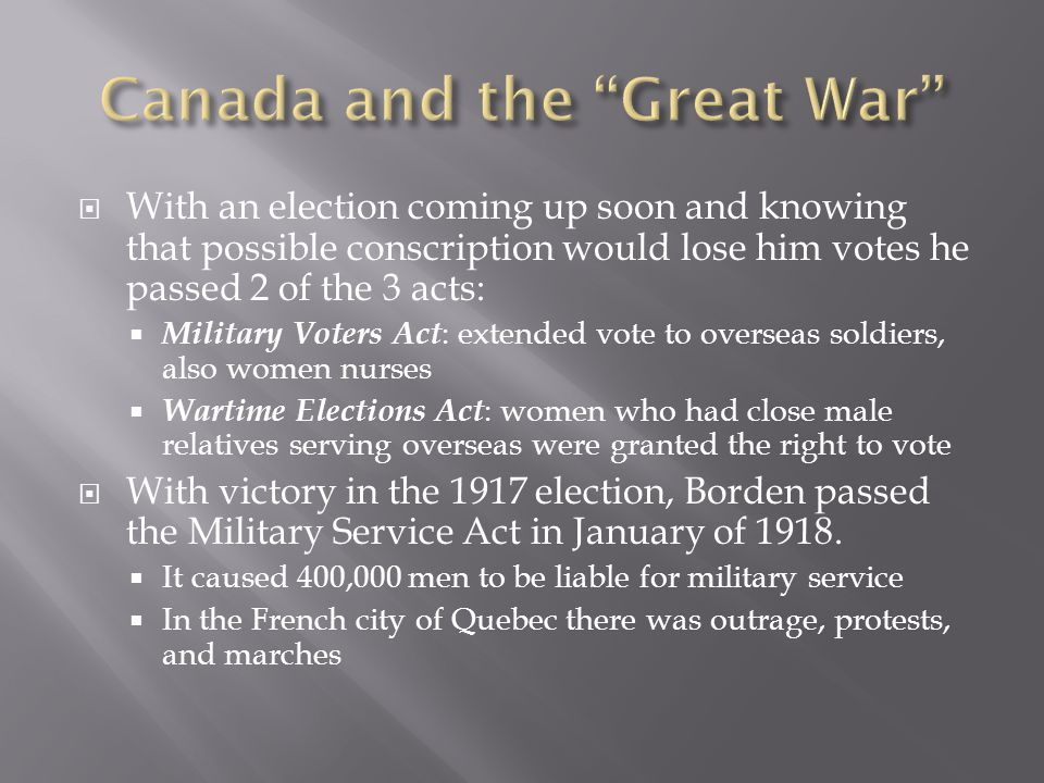  With an election coming up soon and knowing that possible conscription would lose him votes he passed 2 of the 3 acts:  Military Voters Act : exten