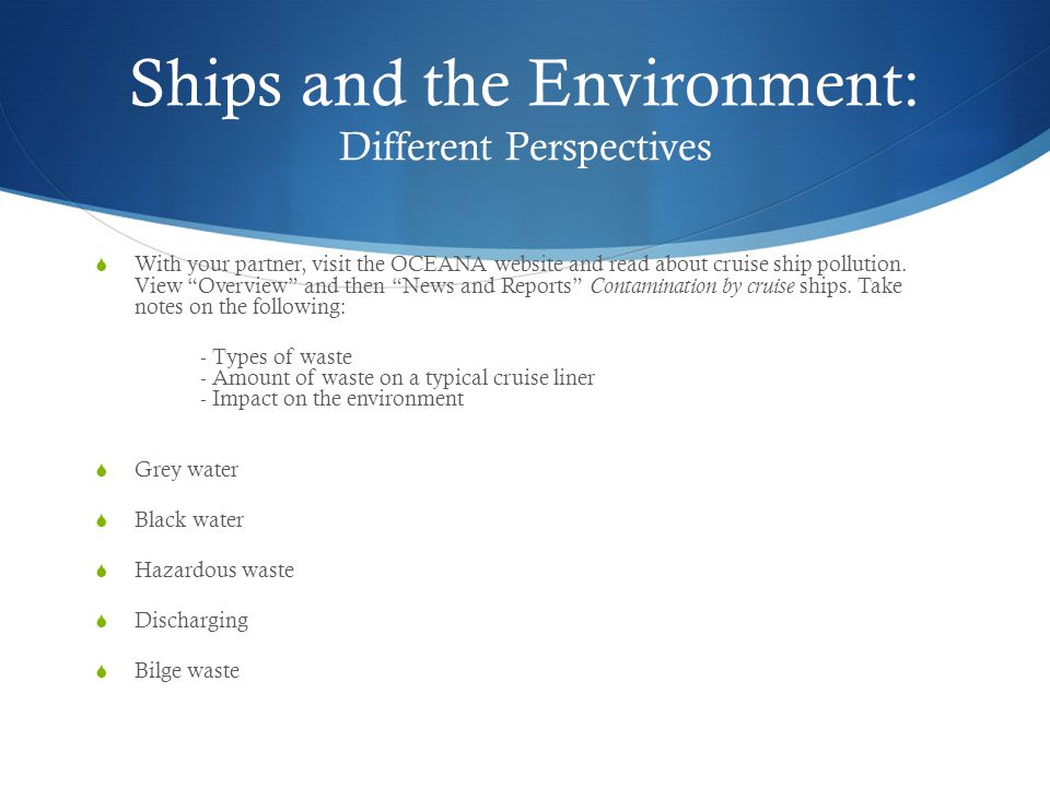 """Ships and the Environment: Different Perspectives  With your partner, visit the OCEANA website and read about cruise ship pollution. View """"Overview"""""""