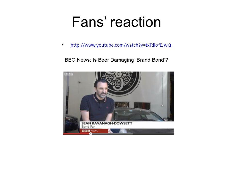 Fans' reaction http://www.youtube.com/watch?v=txTdiofEJwQ BBC News: Is Beer Damaging 'Brand Bond'?
