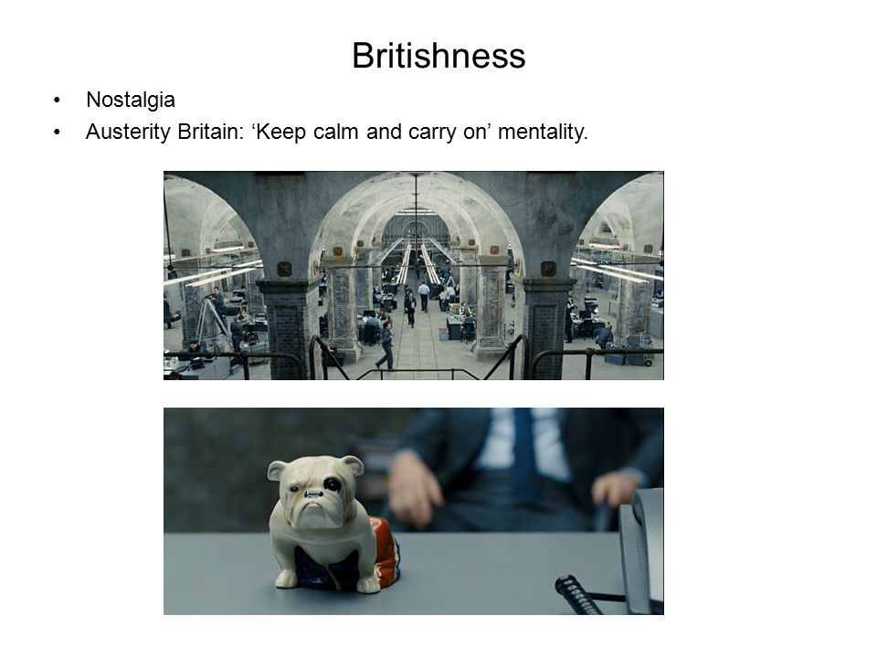Britishness Nostalgia Austerity Britain: 'Keep calm and carry on' mentality.