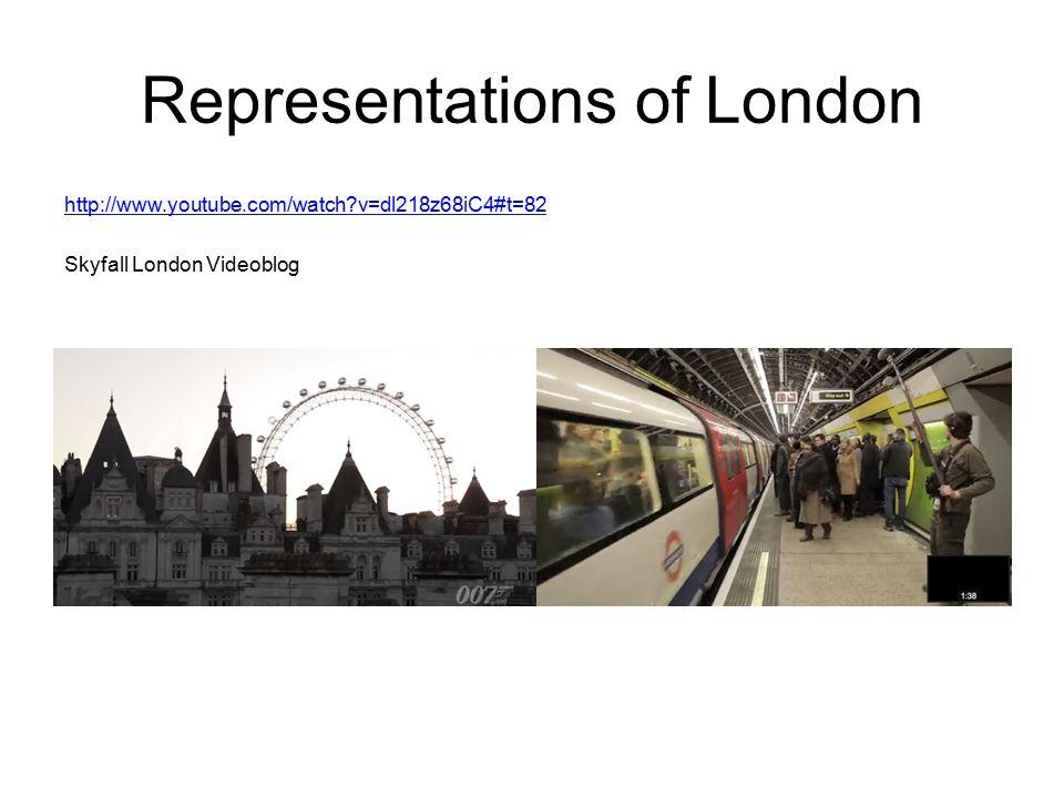 Representations of London http://www.youtube.com/watch?v=dl218z68iC4#t=82 Skyfall London Videoblog